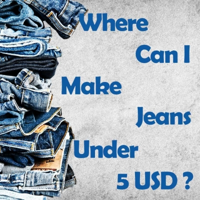 Where can I make jeans under 5 USD?